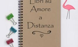 Libri su Amore a Distanza: quali letture mi consigliate per la mia storia?