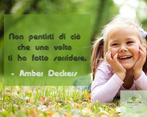 Non pentirti di ciò che una volta ti ha fatto sorridere.