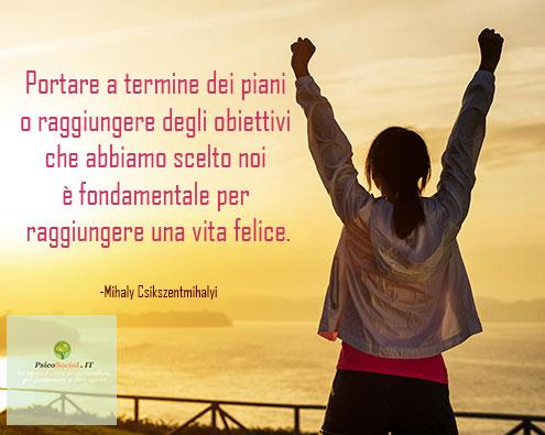 Portare a termine dei piani o raggiungere degli obiettivi che abbiamo scelto noi è fondamentale per raggiungere una vita felice.