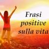 Frasi positive sulla vita