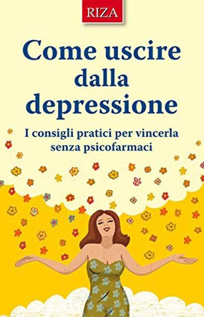 Come uscire dalla depressione: I consigli pratici per vincerla senza psicofarmaci